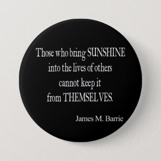 Vintage James Barrie Sunshine into Lives Quote 3 Inch Round Button