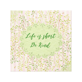 Vintage Shabby Life is Short; Be Kind Canvas Print