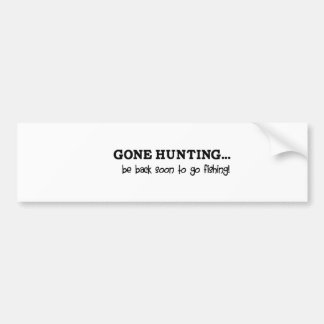 Vinyl: Gone hunting... be back soon to go fishing Bumper Sticker