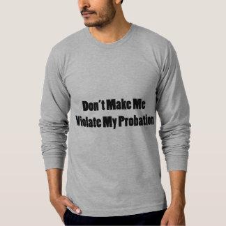 Violate My Probation T-Shirt