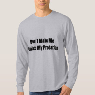 Violate My Probation T-Shirt