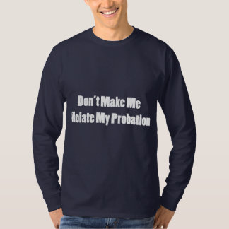 Violate My Probation T Shirt