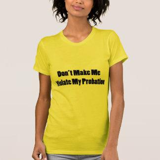 Violate My Probation Tshirts