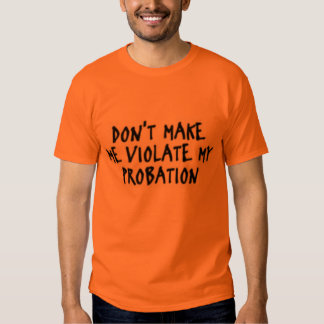 violate probation funny tee
