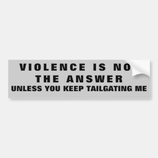 Violence is Not the Answer Except For Tailgating Bumper Sticker
