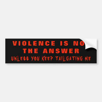 Violence is Not the Answer Unless... Bumper Sticker