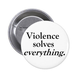 VIOLENCE SOLVES EVERYTHING 2 INCH ROUND BUTTON
