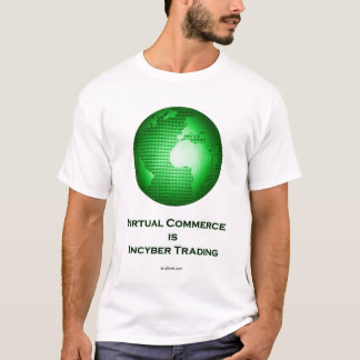 Virtual Commerce is Incyber Trading T-Shirt