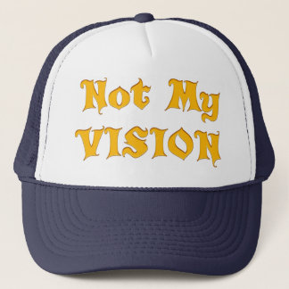 Vision Your Design Not my Vision but His Vision Trucker Hat