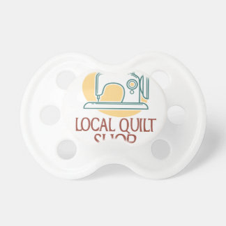 Visit Your Local Quilt Shop Day - Appreciation Day Pacifier