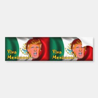 Viva Mexico!!! anti-Donald Trump bumper sticker. Bumper Sticker