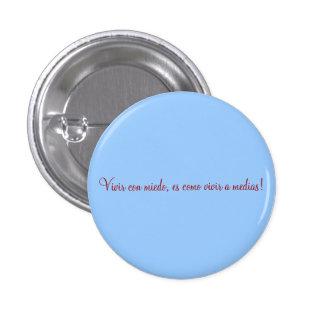 Vivir con miedo, es como vivir a m... - Customized 1 Inch Round Button