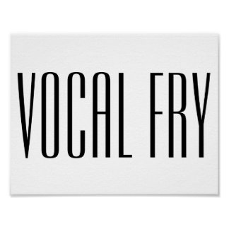 Vocal Fry Poster