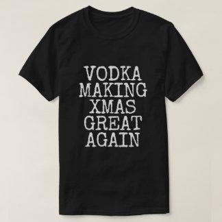 Vodka Making Christmas Great Again Funny T-Shirt