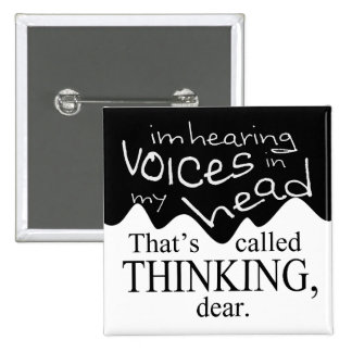 """""""Voices in head are a sign of thinking"""" button"""