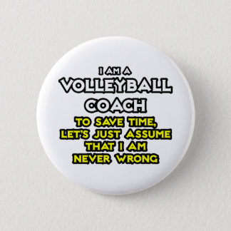 Volleyball Coach...Assume I Am Never Wrong 2 Inch Round Button