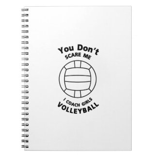 Volleyball Coach Funny Gift  You Don't Scare Me Notebooks