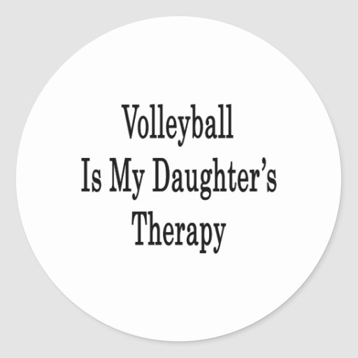 Volleyball Is My Daughter's Therapy Round Stickers