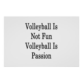 Volleyball Is Not Fun Volleyball Is Passion Poster