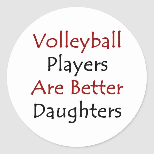 Volleyball Players Are Better Daughters Classic Round Sticker