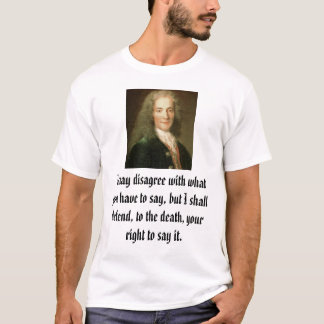 Voltaire, I may disagree with what you have to ... T-Shirt