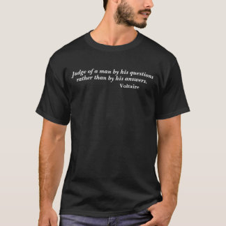 Voltaire Judge A Man By His Questions Quote T-Shirt