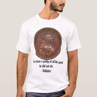 Voltaite, Every man is guilty of all the good ... T-Shirt