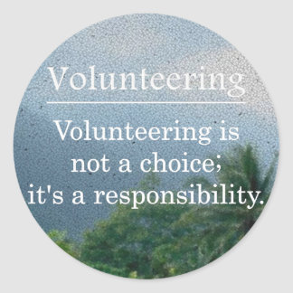 Volunteering is a Responsibility Round Sticker