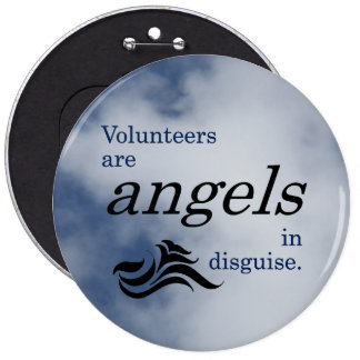 Volunteers are heavenly angels in disguise 6 inch round button