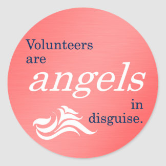 Volunteers are heavenly angels in disguise round sticker
