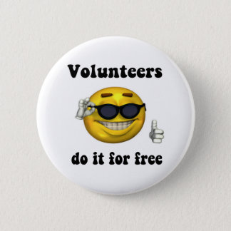 Volunteers do it for free 2 inch round button