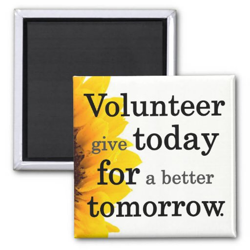 Volunteers give today for a better tomorrow magnet