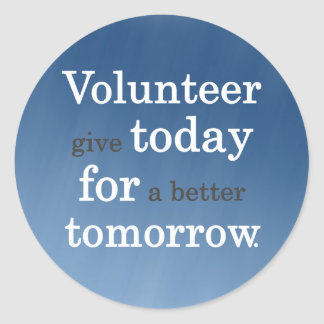 Volunteers give today for a better tomorrow round sticker