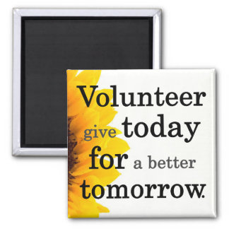 Volunteers give today for a better tomorrow square magnet