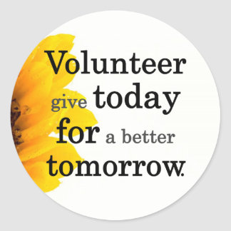 Volunteers give today for a better tomorrow round stickers