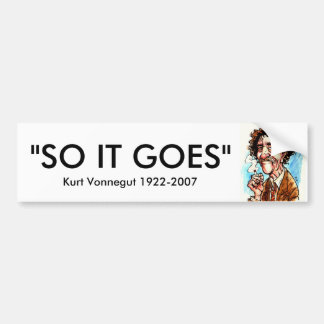 "VONNEGUT, ""SO IT GOES"", Kurt Vonnegut 1922-2007 Bumper Sticker"