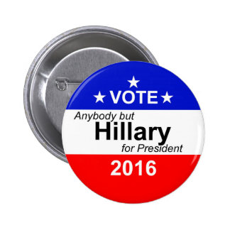 Vote - Anybody but Hillary For President - 2016 2 Inch Round Button