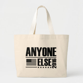 Vote Anyone Else 2016 Large Tote Bag