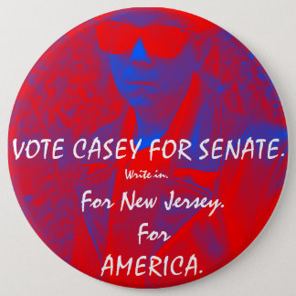 VOTE CASEY FOR SENATE.  How bad could it be? 6 Inch Round Button