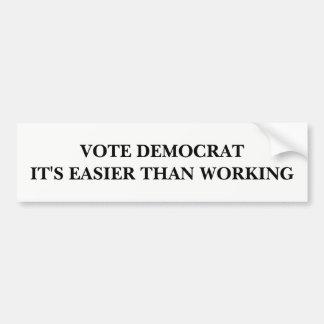 Vote Democrat, It's Easier Than Working Bumper Sticker