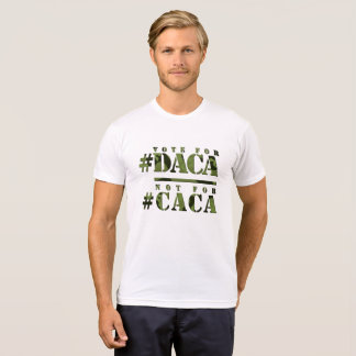 Vote for DACA Not for CACA T-Shirt