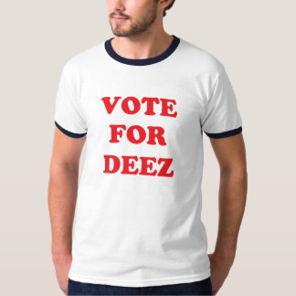 Vote For Deez T-Shirt