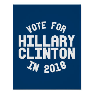 Vote for Hillary Clinton in 2016 -white-- Election Poster