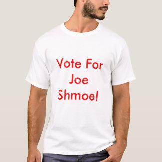 Vote For Joe Shmoe! T-Shirt
