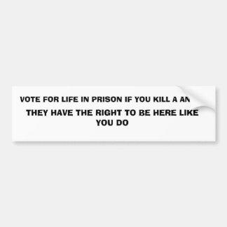 VOTE FOR LIFE IN PRISON IF YOU KILL A ANIMAL, T... BUMPER STICKER
