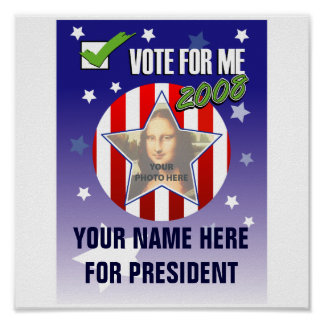 Vote for me!  Presidential 2008 Election Poster