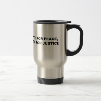 VOTE FOR PEACE, VOTE FOR JUSTICE TRAVEL MUG