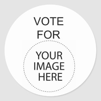 Vote For (Your Image Here) Round Sticker