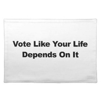 Vote Like Your Life Depends On It Placemat