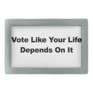 Vote Like Your Life Depends On It Rectangular Belt Buckles